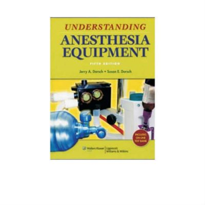 Understanding Anesthesia Equipment 5th Edition by Dorsch