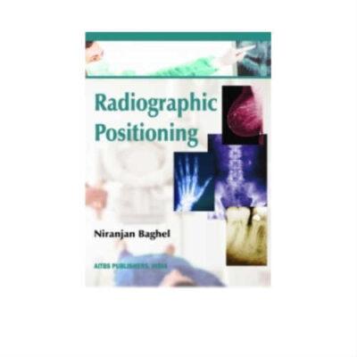 Radiographic Positioning 1st Edition by Niranjan Baghel