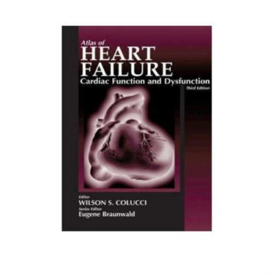 Atlas of Heart Failure: Cardiac Function and Dysfunction 3rd Edition by Wilson Colucci
