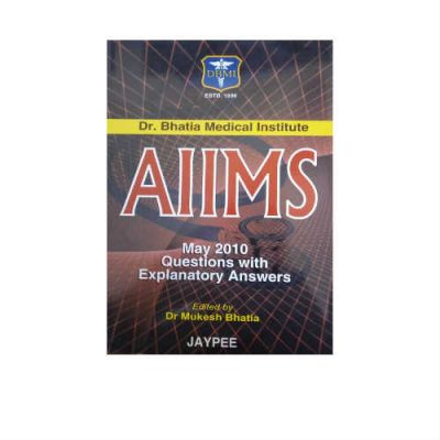 AIIMS May 2010 Questions With Explanatory Answers 1st Edition by Mukesh Bhatia