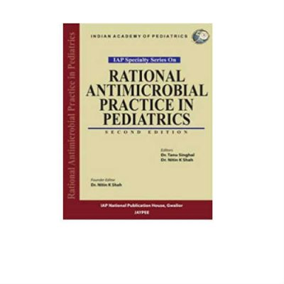 Rational Antimicrobial Practice In Pediatrics 2nd Edition by Tanu Singhal