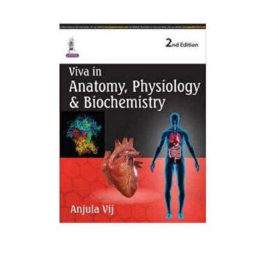Viva In Anatomy, Physiology & Biochemistry 2nd Edition by Anjula Vij