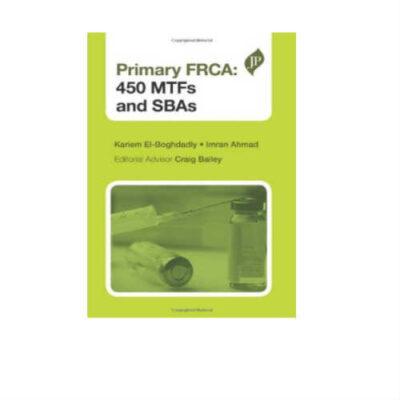 Primary FRCA: 450 MTFs And SBAs 1st Edition by Kariem El-Boghdadly