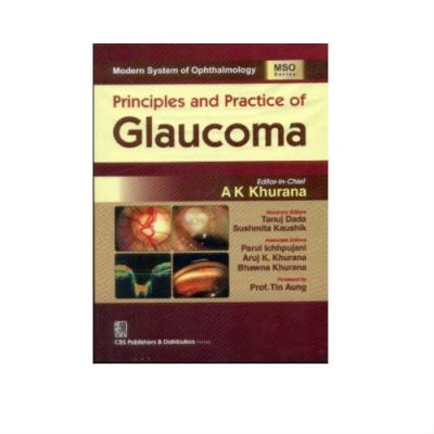 Principles and Practice of Glaucoma 1st Edition by A K Khurana