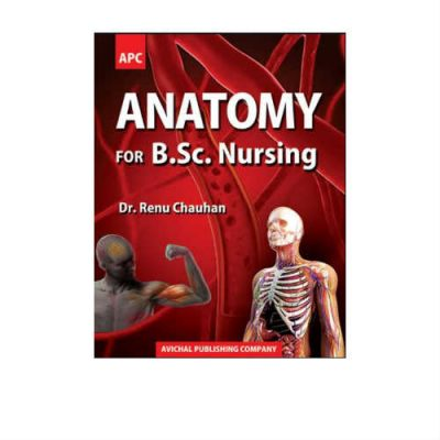 Anatomy For B Sc Nursing 1st Edition by Renu Chauhan