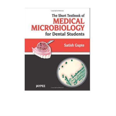 Short Textbook Of Medical Microbiology For Dental Students 1st Edition by Satish Gupte