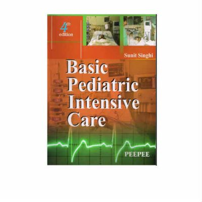 Basic Pediatric Intensive Care 4th Edition by Sunit Singhi