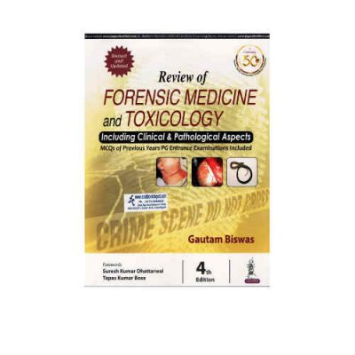Review Of Forensic Medicine And Toxicology 4th Edition by Gautam Biswas