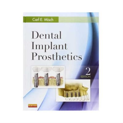 Dental Implant Prosthetics 2nd Edition by Carl E. Misch