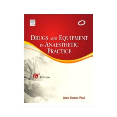 Drugs And Equipment In Anaesthetic Practice 6th edition by Arun Kumar Paul