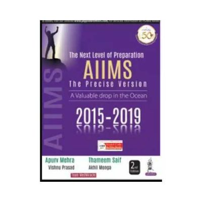 The Next Level Of Preparation AIIMS 2020 (2015-2019)The Precise Version2nd edition by Apurv Mehra