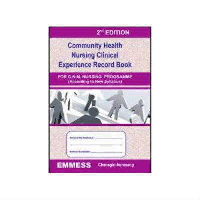 Community Health Nursing Clinical Experience Re0cord Book (FOR GNM) 2nd edition By Chanagiri Aurasang