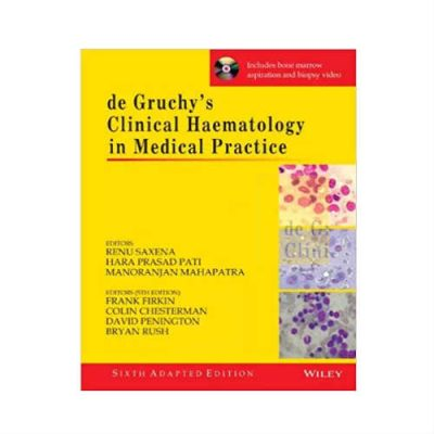 De Gruchy's Clinical Haematology in Medical Practice 6 Edition by Renu Saxena