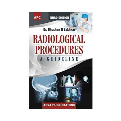 Radiological Procedures 3rd/2016A Guideline3rd edition by Bhushan N Lakhkar