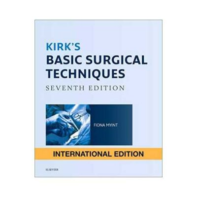 Kirks Basic Surgical Techniques 17th edition by Fiona Myint