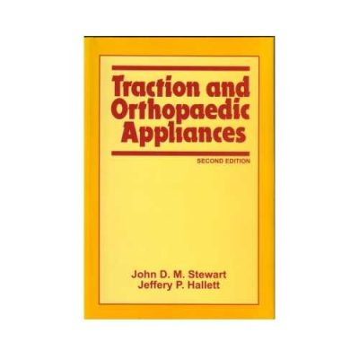Traction And Orthopaedic Appliances 2nd edition by J.D.M. Stewart