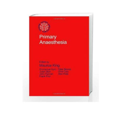 Primary Anaesthesia by Maurice King