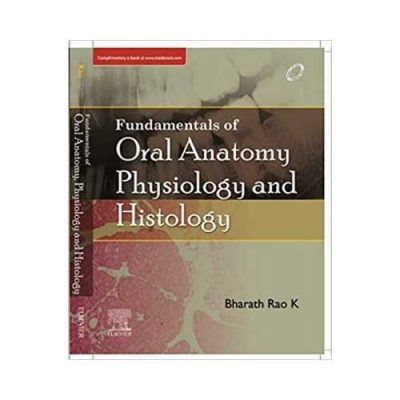 Fundamentals Of Oral Anatomy, Physiology And Histology 1st edition by Bharath Rao K