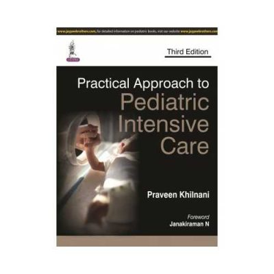 Practical Approach To Pediatric Intensive Care 3rd/3rd edition by Praveen Khilnani