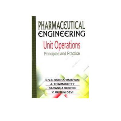 Pharmaceutical Engineering Unit Operations Principles & Practice by CVS Subrahmanyam