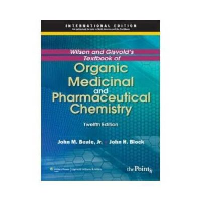 Wilson And Gisvolds Textbook Of Organic Medicinal And Pharmaceutical Chemistry 12 Rep.12th edition by John M Beale