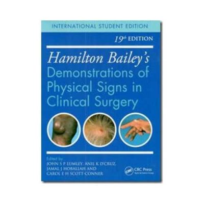 Hamilton Bailey'S Physical Signs: Demonstrations Of Physical Signs In Clinical Surgery 19th edition by John S.P Lumley