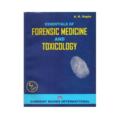 Essentials Of Forensic Medicine And Toxicology by A. K. Gupta