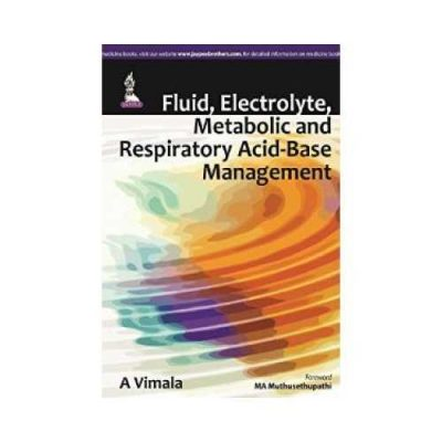 Fluid, Electrolyte, Metabolic And Respiratory Acid-Base Management 1st edition by A. Vimala