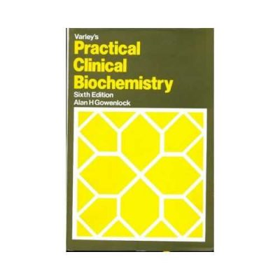 Varley'S Practical Clinical Biochemistry 62002 (Reprint 2009)6th edition by Alan H Gowenlock