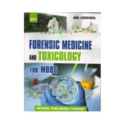 Forensic Medicine And Toxicology For MBBS by Anil Agarwal