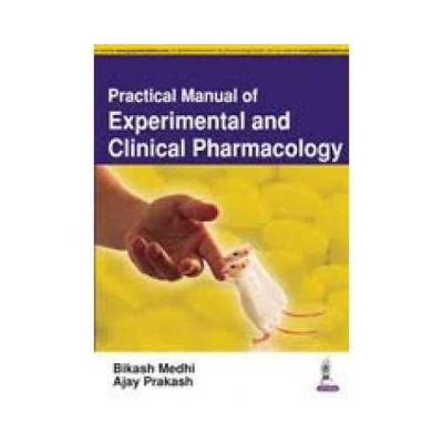 Practical Manual Of Experimental And Clinical Pharmacology 2nd edition by Bikash Medhi