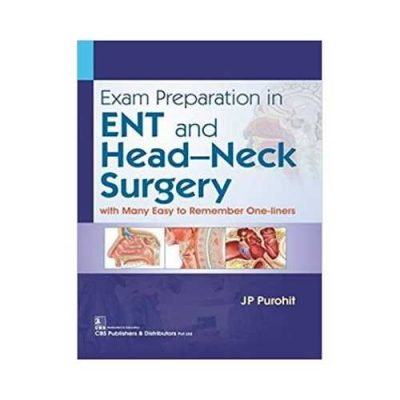 Exam Preparation In ENT And Head-Neck Surgery 018With Many Easy To Remember One Liners1st edition by JP Purohit