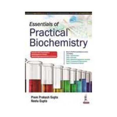 Essentials Of Practical Biochemistry by Prem Prakash Gupta