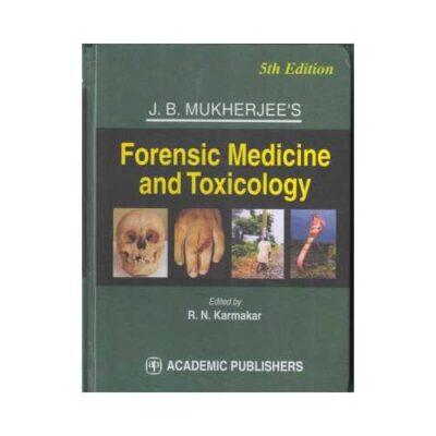 J.B. Mukherjees Forensic Medicine And Toxicology by R. N. Karmakar
