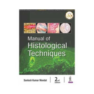 Manual Of Histological Techniques 2nd edition by Santosh Kumar Mondal
