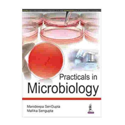 Practicals in Microbiology By Manideepa SenGupta