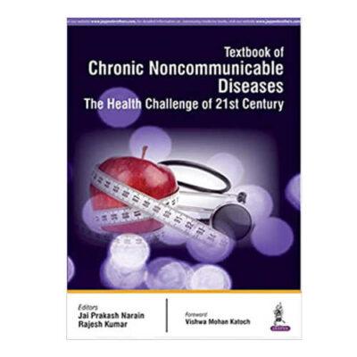 Textbook of Chronic Noncommunicable Diseases: The Health Challenge of 21st Century By Jai Prakash Narain