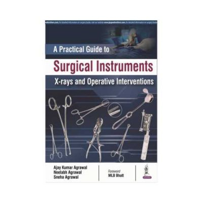 Practical Guide To Surgical Instruments 2018X-Rays And Operative Interventions1st edition by Ajay Kumar Agrawal