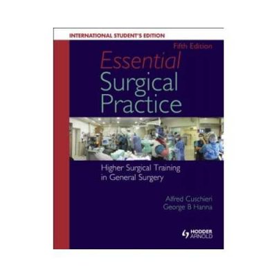 Essential Surgical Practice 52015Higher Surgical Training In General Surgery5th edition by Alfred Cuschieri
