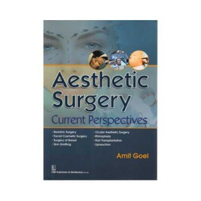 Aesthetic Surgery Current Perspectives 1st edition by Amit Goel