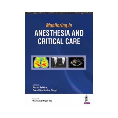 Monitoring In Anesthesia And Critical Care 1st edition by Anjan Trikha