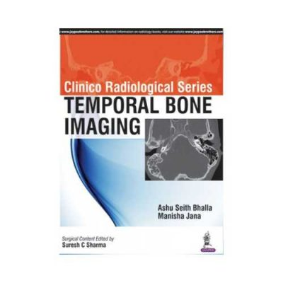 Clinico Radiological Series Temporal Bone Imaging 1st edition by Ashu Seith Bhalla