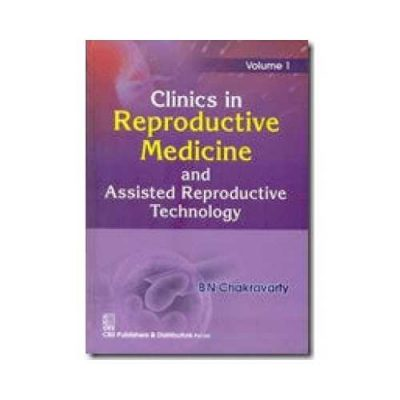 Clinics In Reproductive Medicine And Assisted Reproductive Technology 2015 (Vol-1)1st edition by BN Chakravarty