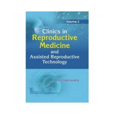 Clinics In Reproductive Medicine And Assisted Reproductive Technology 2019 (Vol. 3)1st edition by BN Chakravarty