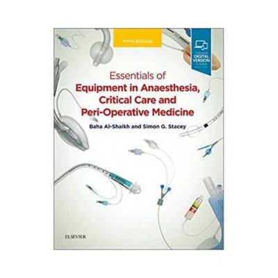 Essentials Of Equipment In Anaesthesia, Critical Care And Perioperative Medicine 5th edition by Baha Al-Shaikh