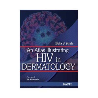 Atlas Illustrating HIV In Dermatology1st edition by Bela J. Shah