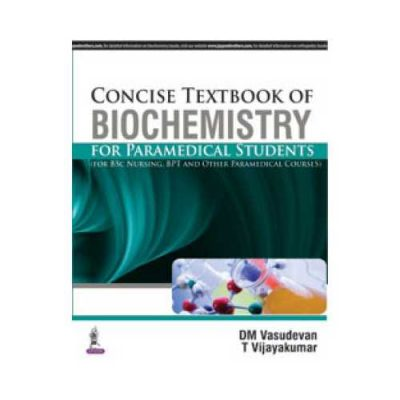 Concise Textbook Of Biochemistry For Paramedical Students 1st edition by DM Vasudevan