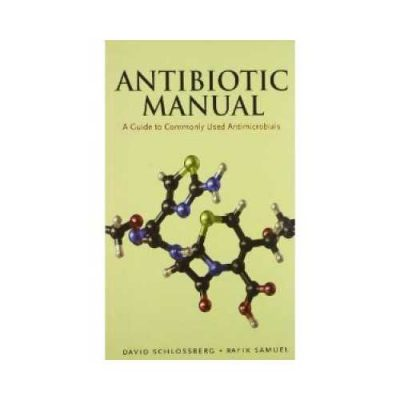 Antibiotic Manual 2012A Guide To Commonly Used Antimicrobials1st edition by David Schlossberg