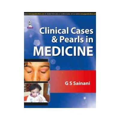 Clinical Cases And Pearls In Medicine 1st edition by GS Sainani