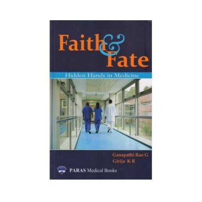 Faith & Fate 2020Hidden Hands In Medicine1st edition by Ganapathi Rao G